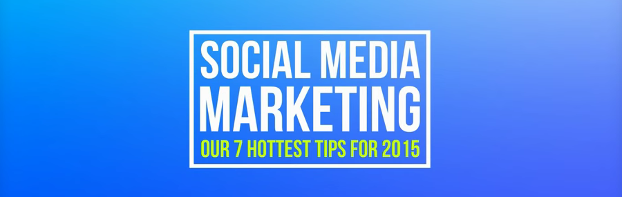 Top Social Media Marketing Trends For 2015: 7 Things To Make Sure You Know